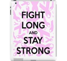 FIGHT LONG AND STAY STRONG iPad Case/Skin
