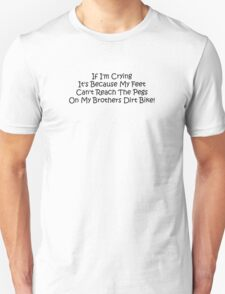 If Im Crying Its Because My Feet Cant Reach The Pegs On My Brothers Dirt Bike Unisex T-Shirt