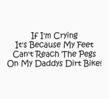 If Im Crying Its Because My Feet Cant Reach The Pegs On My Daddys Dirt Bike Kids Clothes