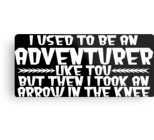 I USED TO BE AN ADVENTURER LIKE YOU, BUT THEN I TOOK AN ARROW IN THE KNEE funny geek nerd Metal Print