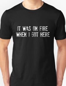 It Was On Fire When I Got Here Unisex T-Shirt
