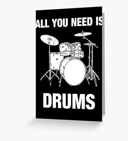 All You Need Is Drums Greeting Card