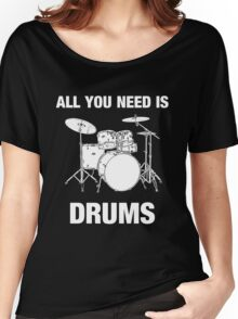 All You Need Is Drums Women's Relaxed Fit T-Shirt