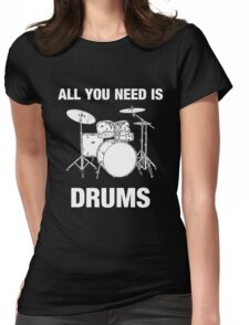 All You Need Is Drums Womens Fitted T-Shirt