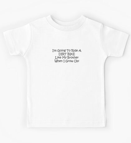 Im Going To Ride A Dirt Bike Like My Brother When I Grow Up Kids Tee