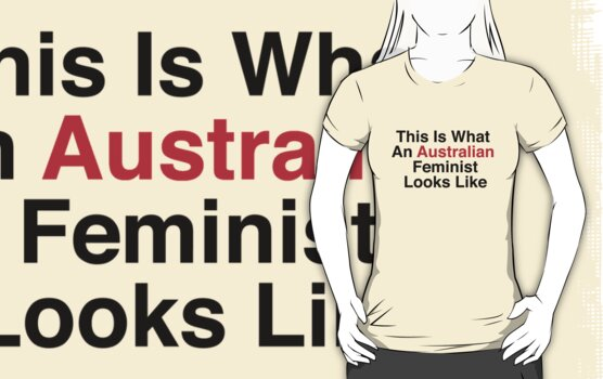 This Is What An Australian Feminist Looks Like by TheDawnChorus
