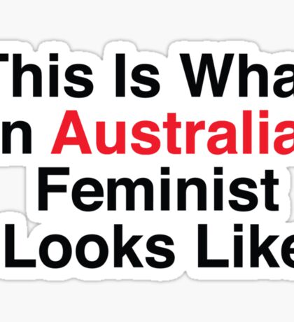 This Is What An Australian Feminist Looks Like Sticker