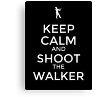Keep Calm and Shoot the Walker Canvas Print