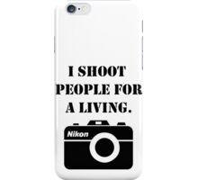 I shoot people for a living - nikon iPhone Case/Skin