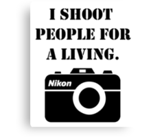 I shoot people for a living - nikon Canvas Print