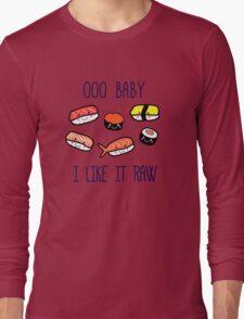 OOO BABY I LIKE IT RAW! Long Sleeve T-Shirt