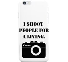 I shoot people for a living -canon iPhone Case/Skin