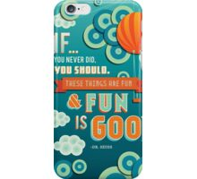 Fun Is Good. iPhone Case/Skin