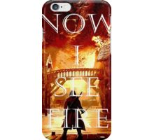 Now I See Fire iPhone Case/Skin