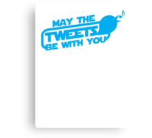 MAY THE TWEETS be with you! Canvas Print