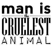 Man is the Cruelest Animal by iamtheallspark