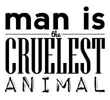 Man is the Cruelest Animal Photographic Print