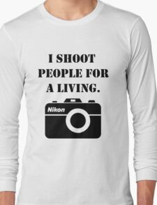 I shoot people for a living - nikon Long Sleeve T-Shirt