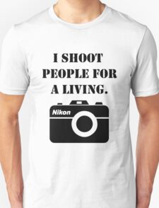 I shoot people for a living - nikon Unisex T-Shirt
