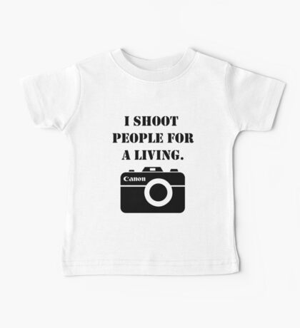 I shoot people for a living -canon Baby Tee