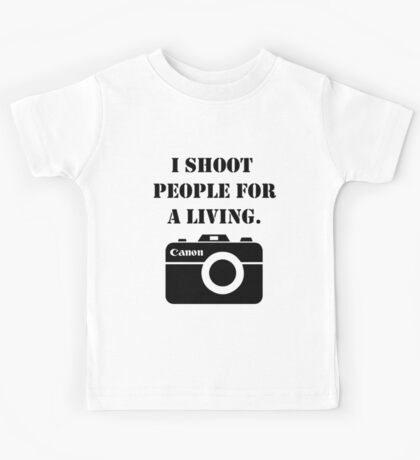 I shoot people for a living -canon Kids Tee