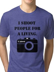 I shoot people for a living -canon Tri-blend T-Shirt