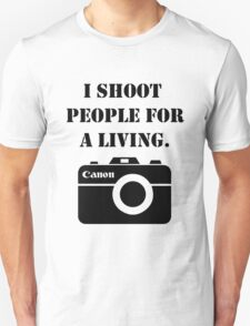 I shoot people for a living -canon Unisex T-Shirt