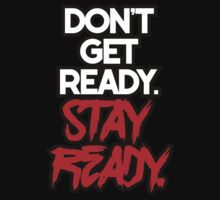 Don't Get Ready. Stay Ready. by newdamage