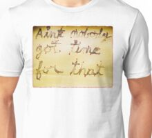 Ain't Nobody Got Time For That Unisex T-Shirt