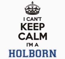 I cant keep calm Im a HOLBORN by icant