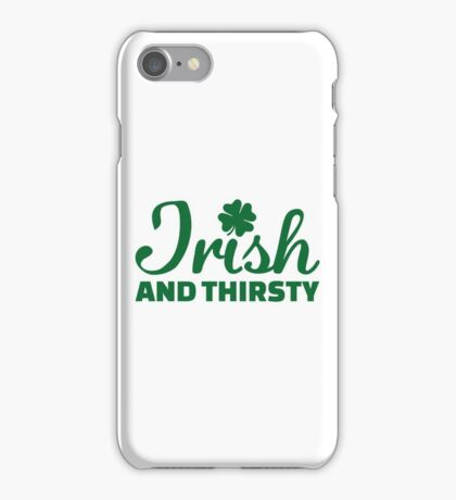 Irish and thirsty iPhone Case/Skin