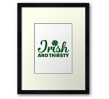 Irish and thirsty Framed Print