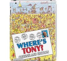 Where's Tony (Queensland Snap Election Edition) iPad Case/Skin
