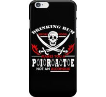 DRINKING RUM BEFORE NOON MAKES YOU A PIRATE NOT AN ALCOHOLIC Funny Geek Nerd iPhone Case/Skin