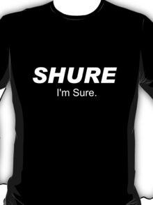 Shure I'm Sure T-Shirt