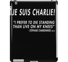 Je Suis Charlie - I Prefer To Die Standing Than Live On My Knees iPad Case/Skin