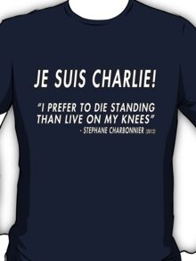 Je Suis Charlie - I Prefer To Die Standing Than Live On My Knees T-Shirt
