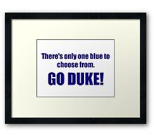 There's only one blue to choose from. GO DUKE! Framed Print
