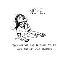 Nope This Meeting Has Nothing To Do... - Comic Photographic Print