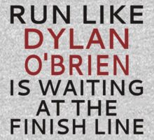 Run Like Dylan O'Brien Is Waiting At The Finish Line by coolfuntees