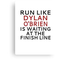 Run Like Dylan O'Brien Is Waiting At The Finish Line Canvas Print