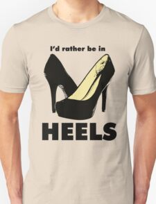 I'd Rather Be In Heels Unisex T-Shirt