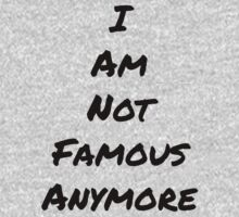 I Am Not Famous Anymore by calvybaby