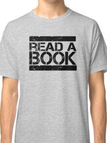 Read a book!  Classic T-Shirt