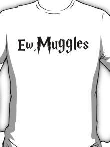 Ew, Muggles T-Shirt