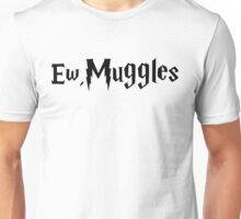 Ew, Muggles Unisex T-Shirt