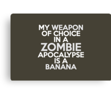 My weapon of choice in a Zombie Apocalypse is a banana Canvas Print