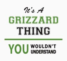 It's a GRIZZARD thing, you wouldn't understand !! by itsmine