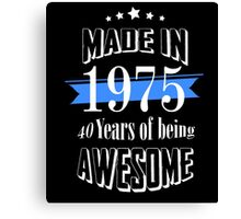 Made in 1975... 40 Years of being Awesome Canvas Print