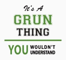 It's a GRUN thing, you wouldn't understand !! by itsmine